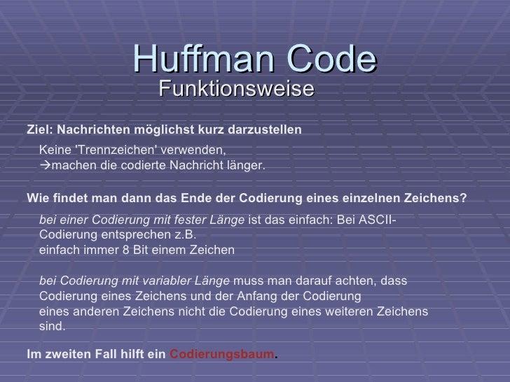 Huffman Code Funktionsweise Keine 'Trennzeichen' verwenden,  machen die codierte Nachricht länger.  Ziel: Nachrichten mög...