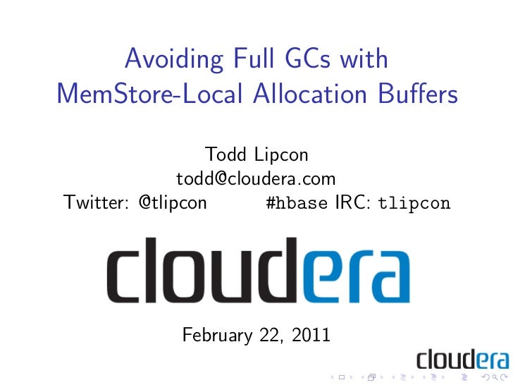 Avoiding Full GCs withMemStore-Local Allocation Buffers                 Todd Lipcon              todd@cloudera.comTwitter: ...