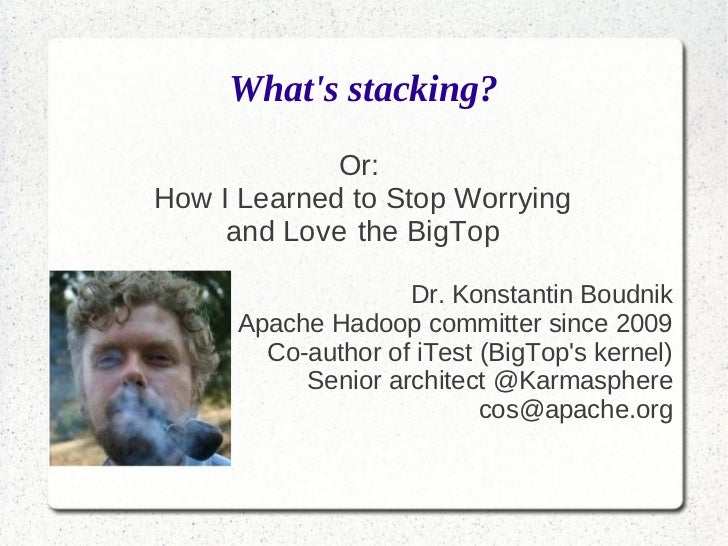 Whats stacking?             Or:How I Learned to Stop Worrying     and Love the BigTop                    Dr. Konstantin Bo...