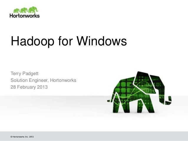 Hadoop for WindowsTerry PadgettSolution Engineer, Hortonworks28 February 2013© Hortonworks Inc. 2013