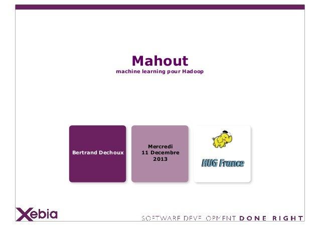 Mahout  machine learning pour Hadoop  Bertrand Dechoux  Mercredi 11 Decembre 2013