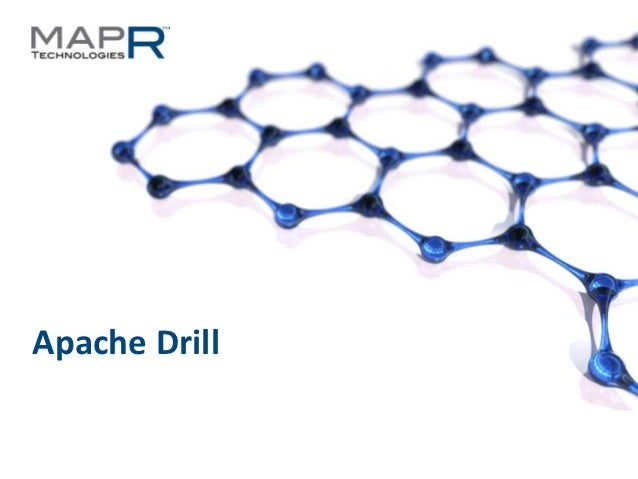 Apache Drill©MapR Technologies - Confidential   1