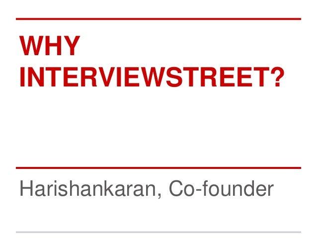 WHY INTERVIEWSTREET?  Harishankaran, Co-founder