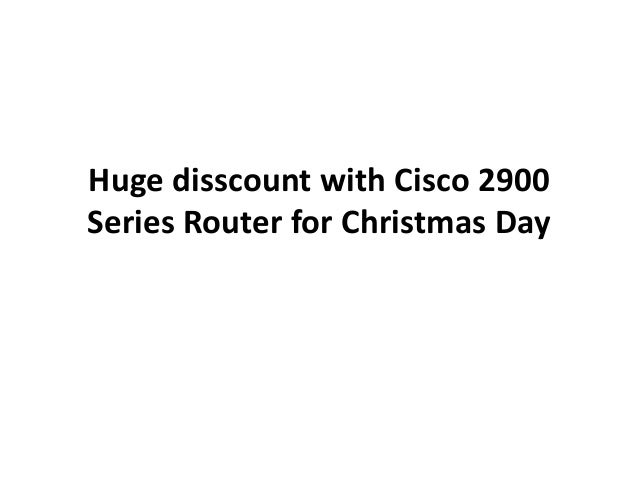 Huge disscount with Cisco 2900 Series Router for Christmas Day