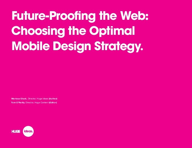Future-Proofing the Web:Choosing the OptimalMobile Design Strategy.	Marissa Gluck, Director, Huge Ideas (Author)Tom O'Reil...