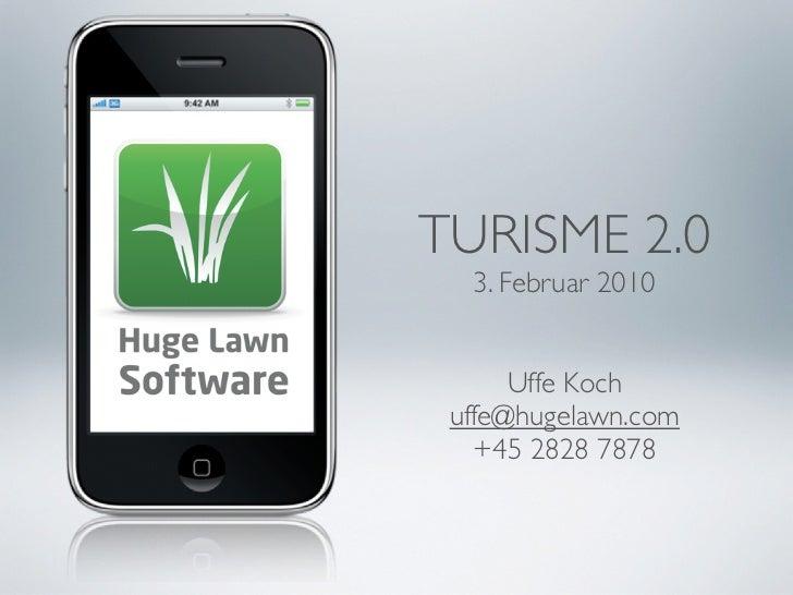 TURISME 2.0   3. Februar 2010         Uffe Koch  uffe@hugelawn.com    +45 2828 7878