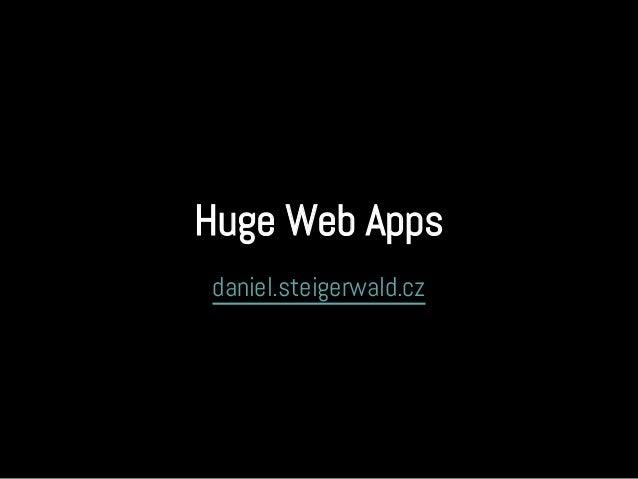 Huge Web Apps daniel.steigerwald.cz
