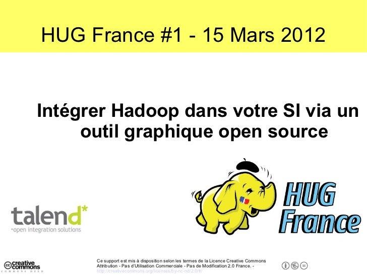 HUG France #1 - 15 Mars 2012Intégrer Hadoop dans votre SI via un     outil graphique open source      Ce support est mis à...