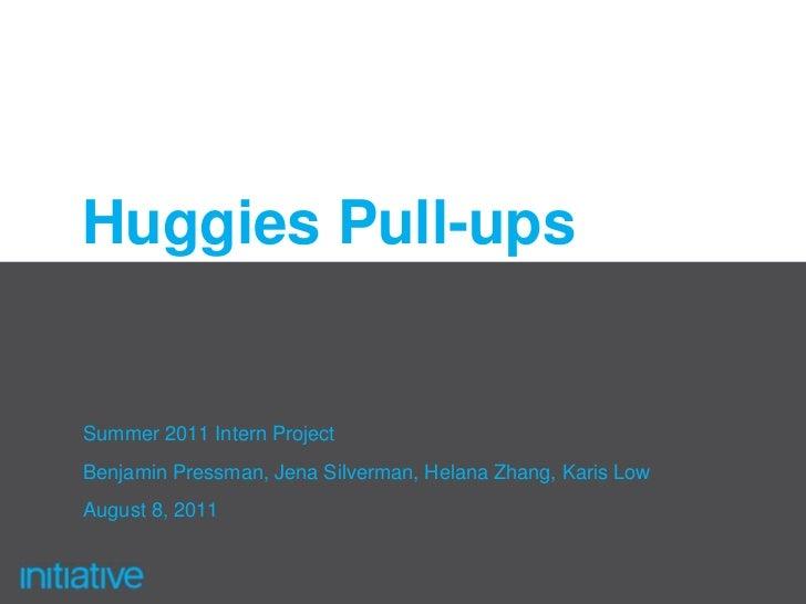 Huggies Pull-ups<br />Summer 2011 Intern Project<br />Benjamin Pressman, Jena Silverman, Helana Zhang, Karis Low<br />Augu...