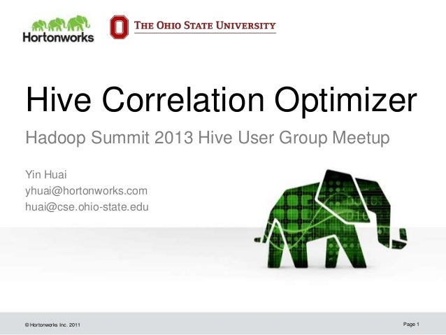 © Hortonworks Inc. 2011Hive Correlation OptimizerYin Huaiyhuai@hortonworks.comhuai@cse.ohio-state.eduPage 1Hadoop Summit 2...