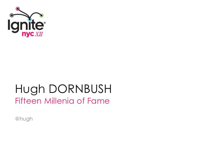 HUGH DORNBUSH – Fifteen Millenia of Fame