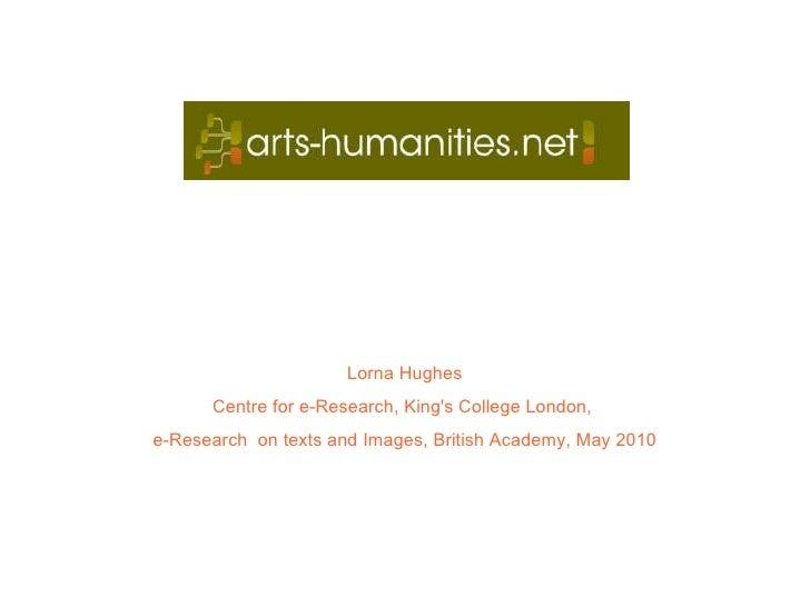 <ul><li>Lorna Hughes </li></ul><ul><li>Centre for e-Research, King's College London,  </li></ul><ul><li>e-Research  on tex...