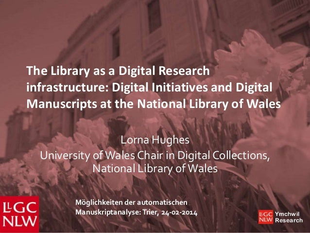 The Library as a Digital Research infrastructure: Digital Initiatives and Digital Manuscripts at the National Library of W...