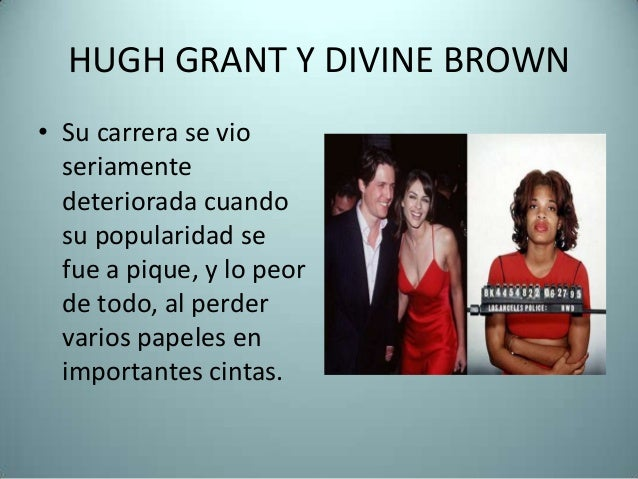 Hugh b Brown Hugh Grant y Divine Brown • su