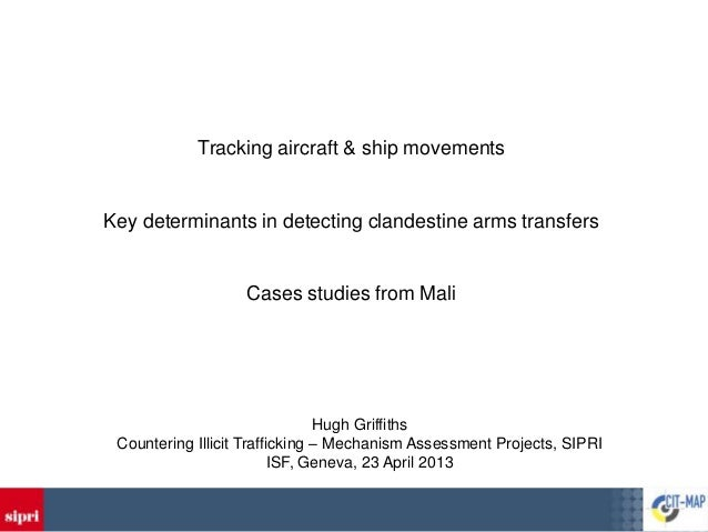 Tracking aircraft & ship movementsKey determinants in detecting clandestine arms transfers                   Cases studies...