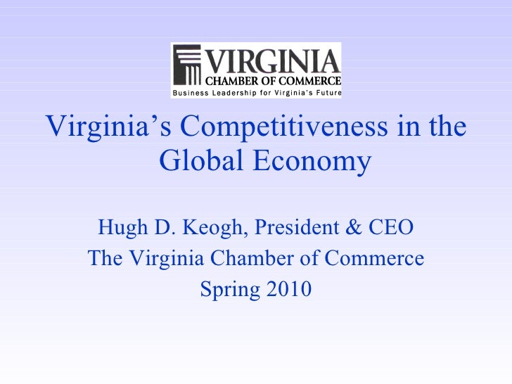 <ul><li>Virginia's Competitiveness in the Global Economy </li></ul><ul><li>Hugh D. Keogh, President & CEO </li></ul><ul><l...