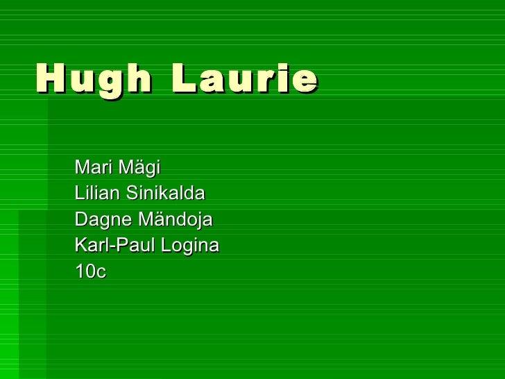 Hugh Laurie Mari Mägi Lilian Sinikalda Dagne Mändoja Karl-Paul Logina 10c