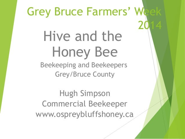Grey Bruce Farmers' Week 2014  Hive and the Honey Bee  Beekeeping and Beekeepers Grey/Bruce County  Hugh Simpson Commercia...