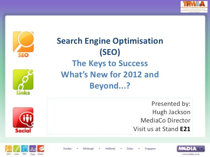 Search Engine Optimisation          (SEO)    The Keys to Success What's New for 2012 and        Beyond...?                ...