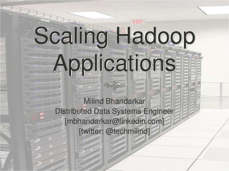 Scaling Hadoop Applications<br />Milind Bhandarkar<br />Distributed Data Systems Engineer<br />[mbhandarkar@linkedin.com]<...