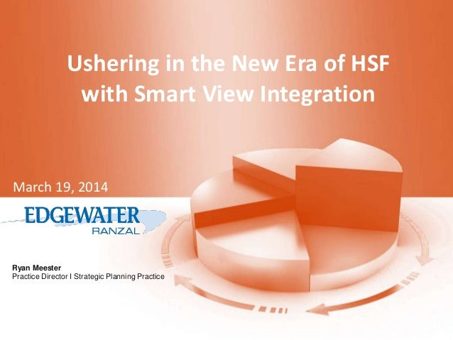 Ryan Meester Practice Director I Strategic Planning Practice Ushering in the New Era of HSF with Smart View Integration Ma...