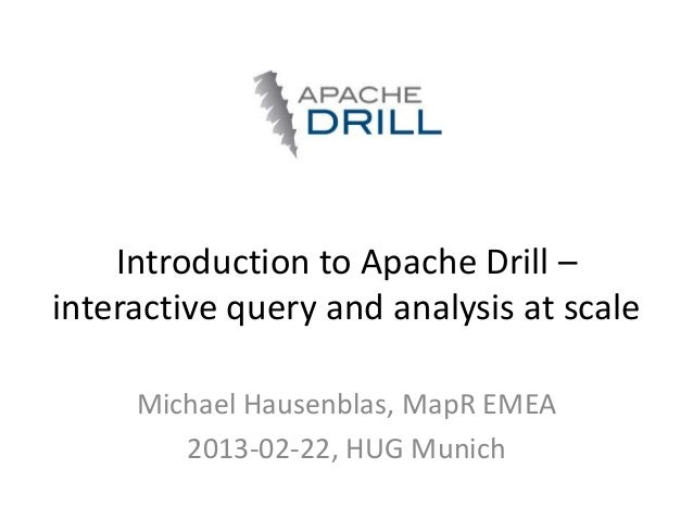 Introduction to Apache Drill –interactive query and analysis at scale     Michael Hausenblas, MapR EMEA        2013-02-22,...