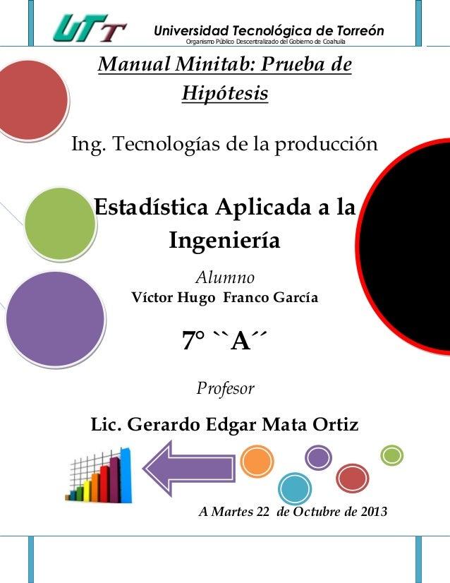Universidad Tecnológica de Torreón Organismo Público Descentralizado del Gobierno de Coahuila  Manual Minitab: Prueba de H...