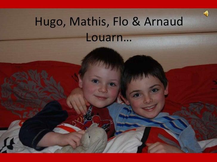 Hugo, Mathis, Flo & Arnaud