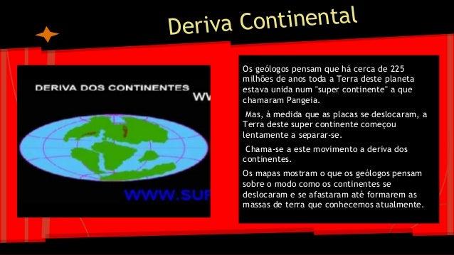 """iva Continental Der Os geólogos pensam que há cerca de 225 milhões de anos toda a Terra deste planeta estava unida num """"su..."""