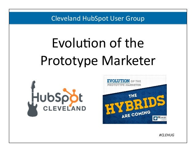 Evolu&on of the Prototype Marketer#CLEHUGCleveland HubSpot User Group