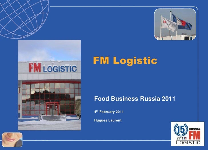 FM Logistic<br />Food Business Russia 2011<br />4th February 2011<br />Hugues Laurent <br />