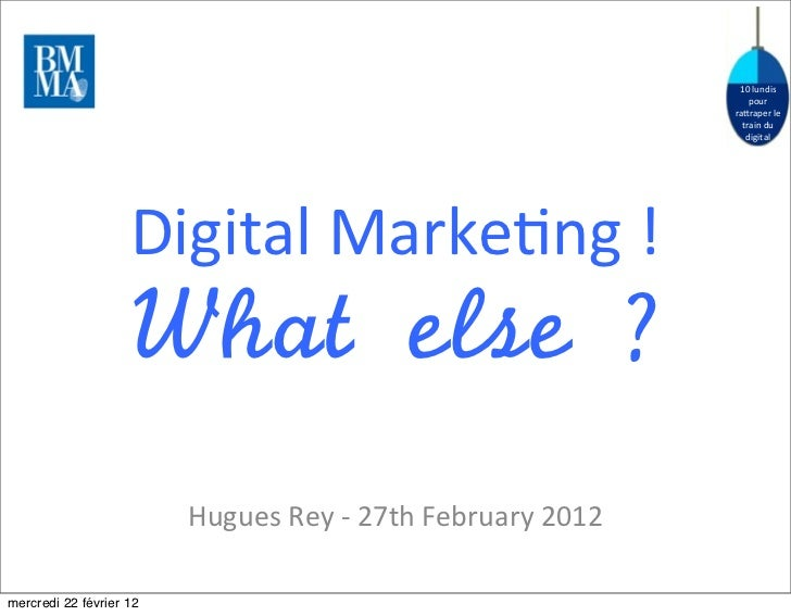 Digital Marketing! What else ? Hugues Rey