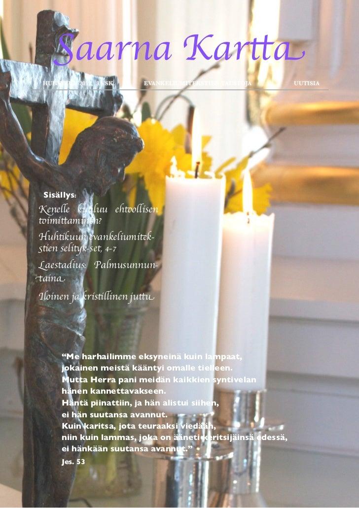 Saarna Kartta HUHTIKUU 2012, 3.VSK.   EVANKELIUMITEKSTIEN TAUSTOJA         UUTISIA Sisällys:Kenelle kuuluu ehtoollisentoi...