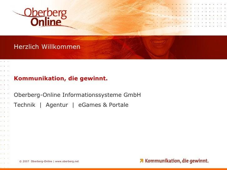 Kommunikation, die gewinnt. Oberberg-Online Informationssysteme GmbH Technik  |  Agentur  |  eGames & Portale Herzlich Wil...