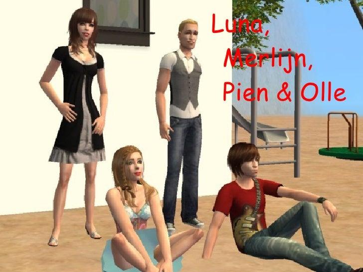 <ul>Luna, Merlijn, Pien & Olle </ul>