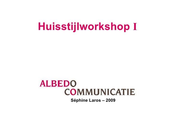 Huisstijlworkshop  I Séphine Laros – 2009