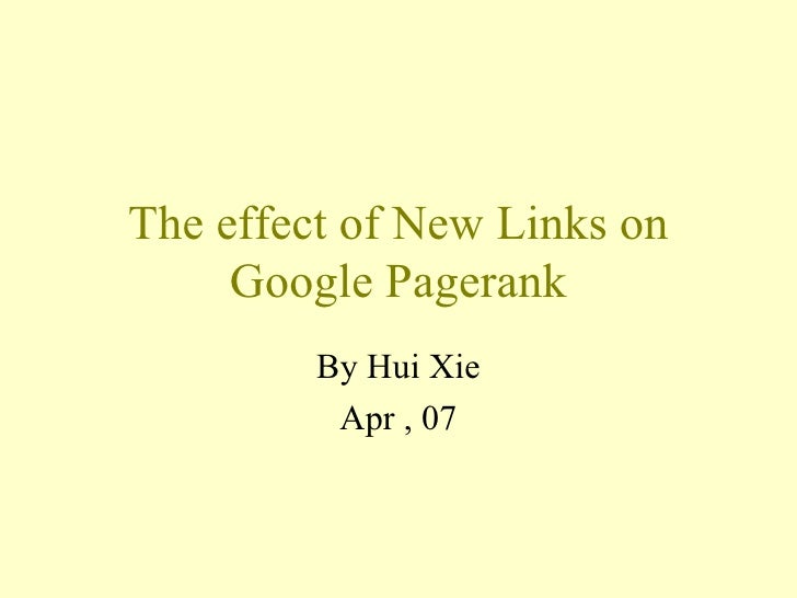 The effect of New Links on Google Pagerank By Hui Xie Apr , 07