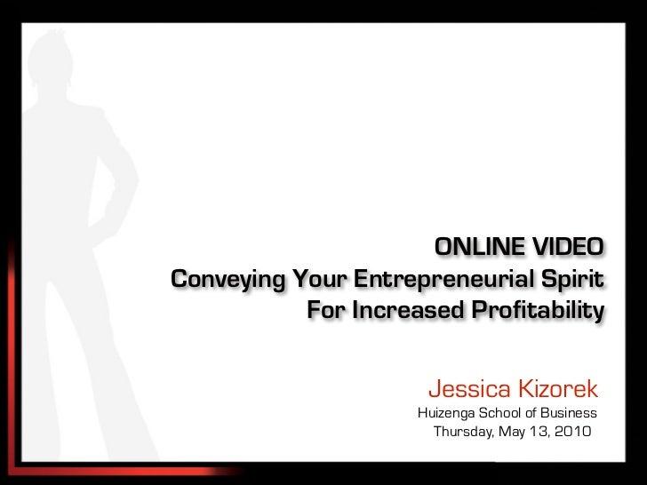 ONLINE VIDEOConveying Your Entrepreneurial Spirit           For Increased Profitability                      Jessica Kizor...