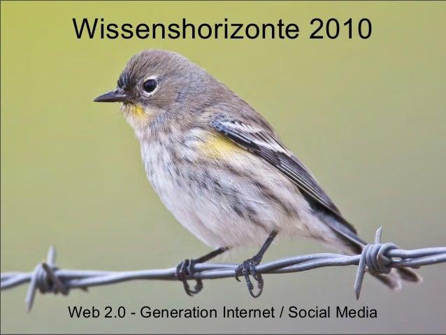 Wissenshorizonte 2010 Web 2.0 - Generation Internet / Social Media