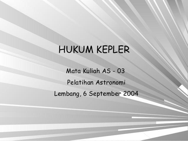 HUKUM KEPLER Mata Kuliah AS - 03 Pelatihan Astronomi Lembang, 6 September 2004