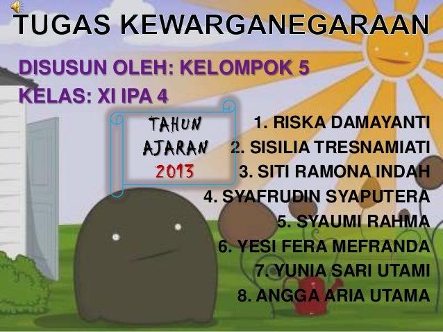 DISUSUN OLEH: KELOMPOK 5 KELAS: XI IPA 4 1. RISKA DAMAYANTI TAHUN AJARAN 2. SISILIA TRESNAMIATI 3. SITI RAMONA INDAH 2013 ...