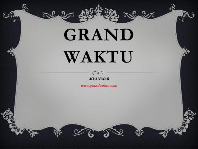 GRANDWAKTU    MYANMAR www.grandwaktu.com
