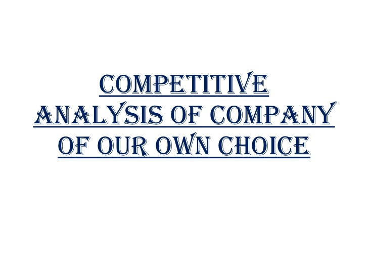 COMPETITIVE ANALYSIS OF COMPANY OF OUR OWN CHOICE
