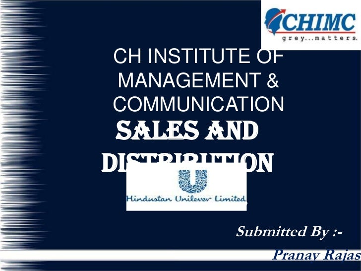 CH INSTITUTE OFMANAGEMENT &COMMUNICATION Sales andDistribution  Channel          Submitted By :-              Pranay Rajas