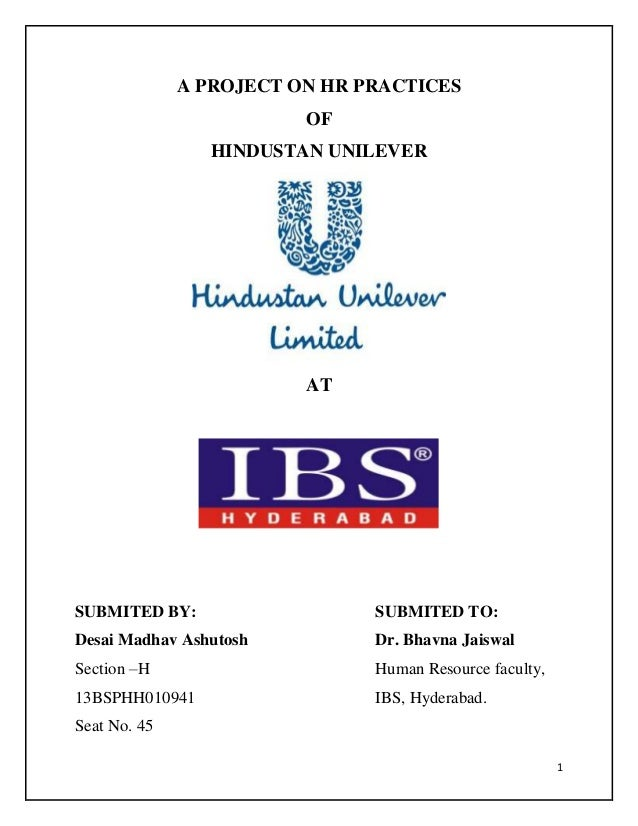 A PROJECT ON HR PRACTICES OF HINDUSTAN UNILEVER  AT  SUBMITED BY:  SUBMITED TO:  Desai Madhav Ashutosh  Dr. Bhavna Jaiswal...
