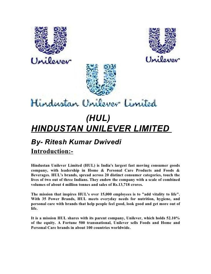 (HUL)HINDUSTAN UNILEVER LIMITEDBy- Ritesh Kumar DwivediIntroduction:-Hindustan Unilever Limited (HUL) is Indias largest fa...