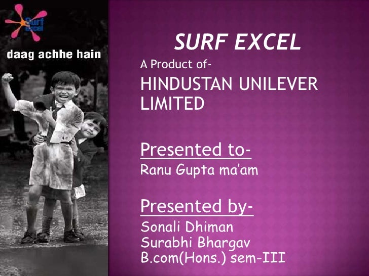 SURF EXCEL            <br />A Product of-<br />HINDUSTAN UNILEVER LIMITED<br />Presented to- <br />Ranu Gupta ma'am  ...