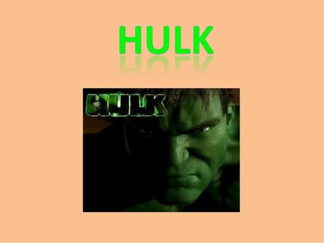 • Hulk es un superhéroe  de la compañía  estadounidense Marvel  Comics creado en 1962  por Stan Lee y Jack  Kirby.