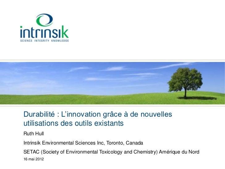 Durabilité : L'innovation grâce à de nouvellesutilisations des outils existantsRuth HullIntrinsik Environmental Sciences I...