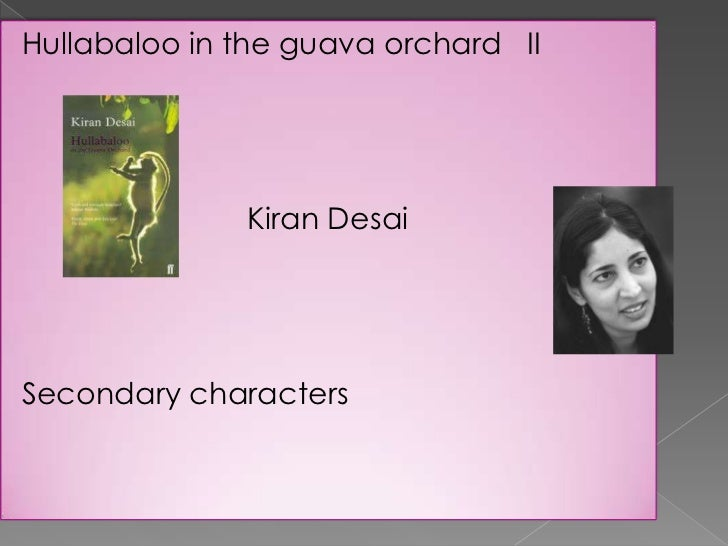hullabaloo in the guava orchard character Hullabaloo in the guava orchardkiran desai 1998 and detailed presentations of setting and character hullabaloo in the guava orchard presents a fictitious small.